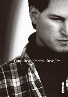 Como Steve Jobs virou Steve Jobs CAPA E LOMBADA.indd