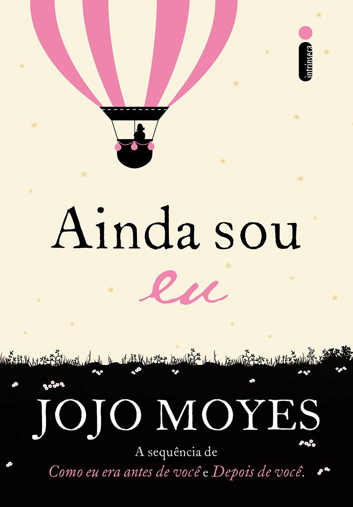 Leia Um Trecho De Ainda Sou Eu Novo Livro De Jojo Moyes Editora