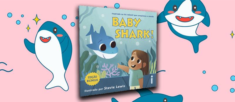 Baby Shark: O fenômeno mundial agora para ler e cantar juntos