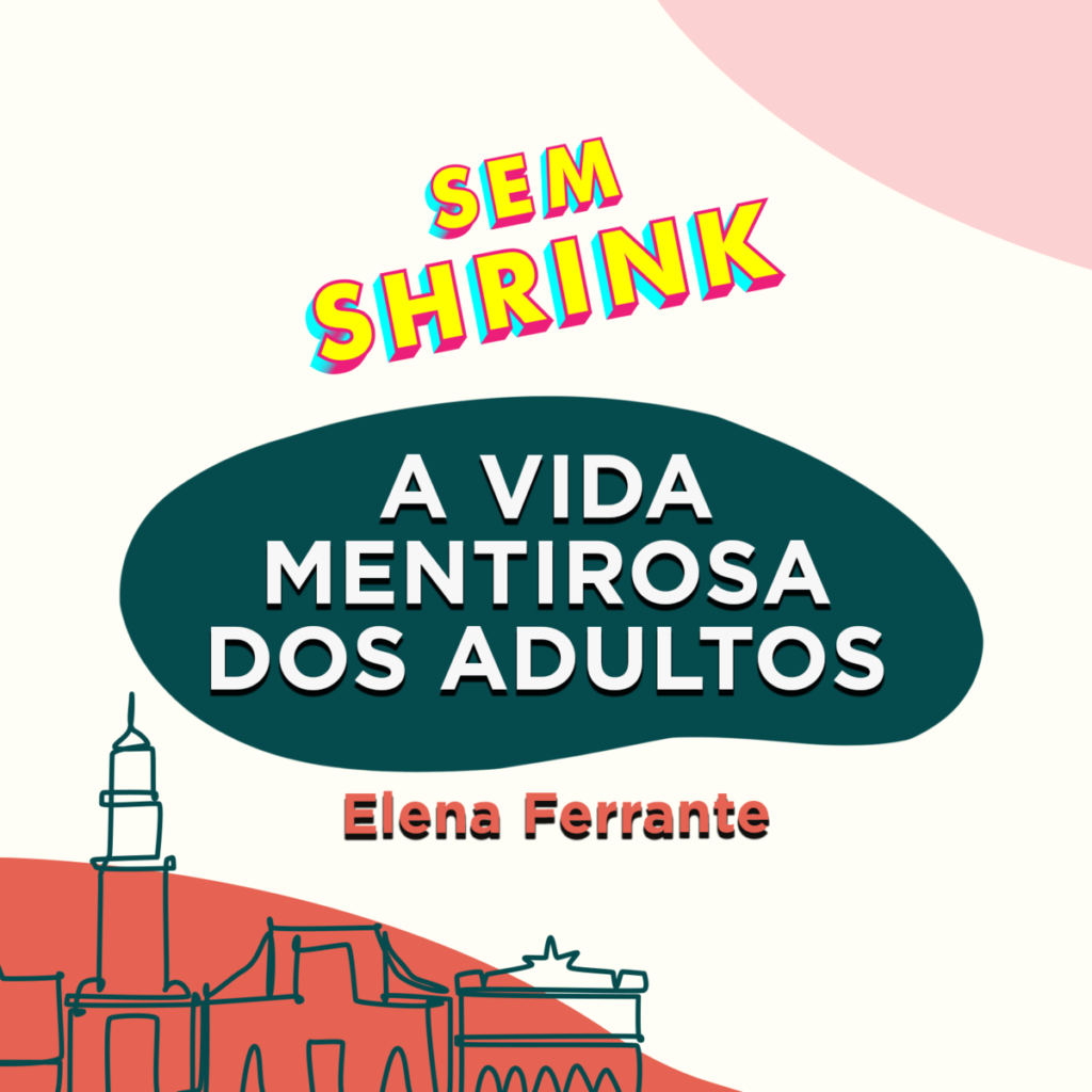Podcast: A vida mentirosa dos adultos, de Elena Ferrante
