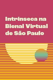 Intrínseca na primeira Bienal Virtual de São Paulo