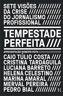 Sete grandes nomes da imprensa refletem sobre os desafios do jornalismo no Brasil no livro Tempestade perfeita