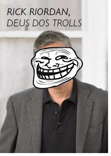 Rick Riordan, deus dos trolls