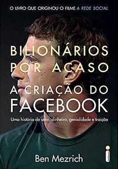 Bilionários por acaso: A criação do facebook, uma história de sexo, dinheiro, genialidade e traição