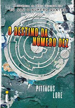 O destino da Número Dez (Os legados de Lorien - Livro 6)