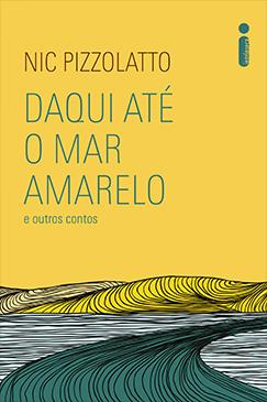 Daqui até o mar amarelo e outros contos