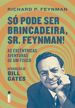 "SÃ"" PODE SER BRINCADEIRA, SR. FEYNMAN!"